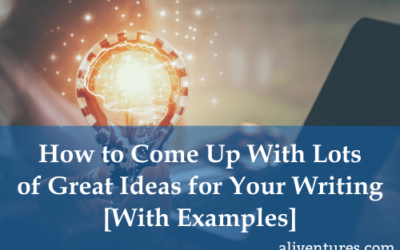 How to Come Up With Lots of Great Ideas for Your Writing [With Examples]