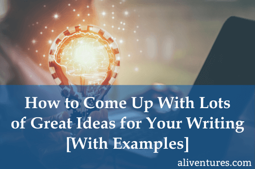 How to Come Up With Lots of Great Ideas for Your Writing (With Examples) (Title Image)