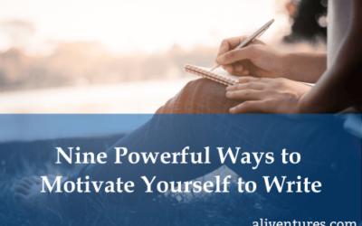 Nine Powerful Ways to Motivate Yourself to Write