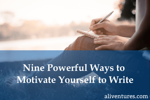 Nine Powerful Ways to Motivate Yourself to Write
