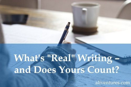 "What's ""Real"" Writing – and Does Yours Count?"