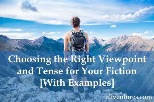 Choosing the Right Viewpoint and Tense for Your Fiction [With Examples]