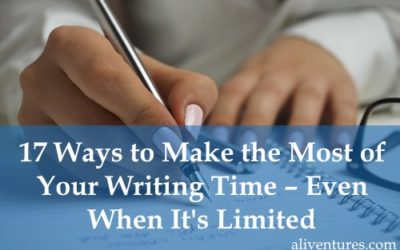 17 Ways to Make the Most of Your Writing Time – Even When It's Limited