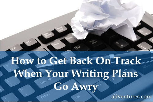 How to Get Back On Track When Your Writing Plans Go Awry