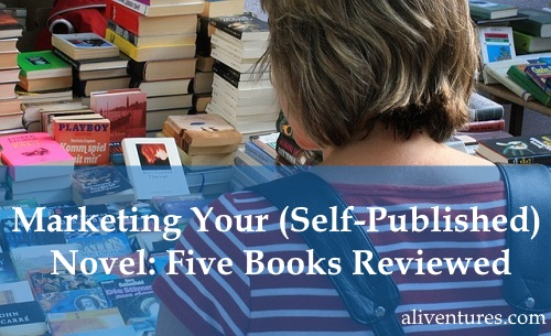 Marketing Your (Self-Published) Novel: Five Books Reviewed