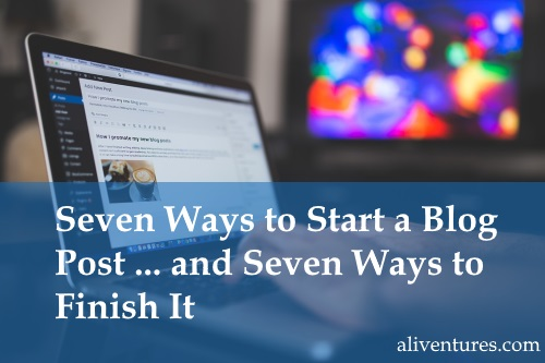 Seven Ways to Start a Blog Post … and Seven Ways to Finish It