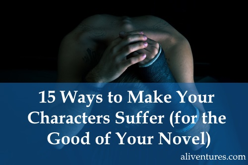 15 Ways to Make Your Characters Suffer (for the Good of Your Novel)