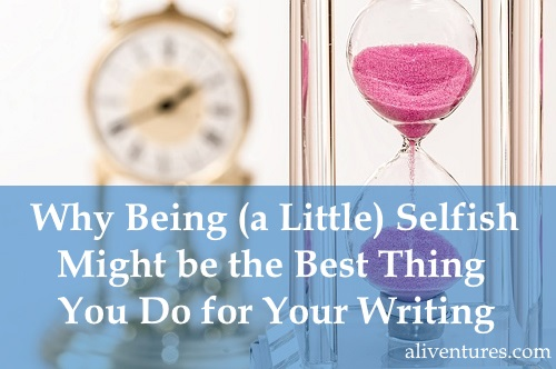 Why Being (a Little) Selfish Might Be the Best Thing You Do for Your Writing