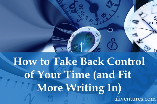 How to Take Back Control of Your Time (and Fit More Writing In)