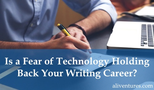 Is a Fear of Technology Holding Back Your Writing Career? Here's What to Do
