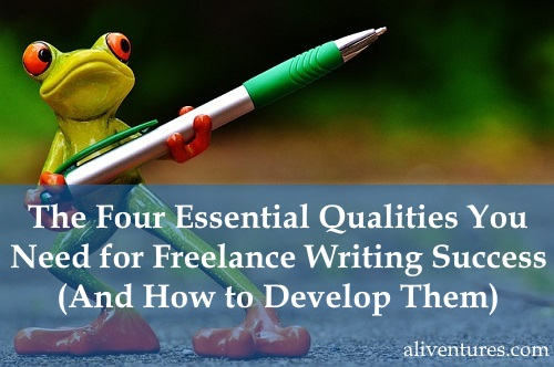 The Four Essential Qualities You Need for Freelance Writing Success (and How to Develop Them)