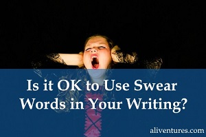 Is it OK to Use Swear Words in Your Writing?