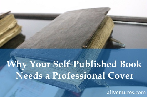 Why Your Self-Published Book Needs a Professional Cover