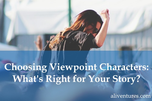 Choosing Viewpoint Characters: What's Right for Your Story?