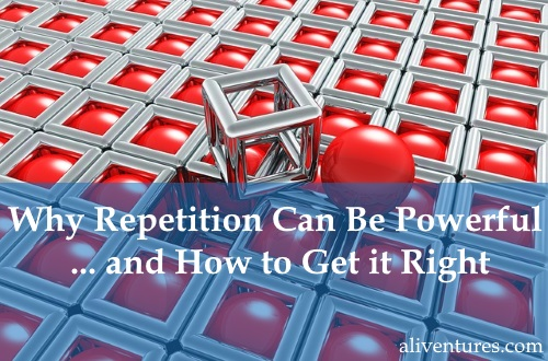 Why Repetition Can Be Powerful … and How to Get it Right