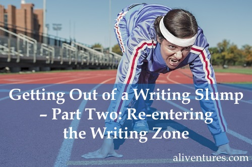 Getting Out of a Writing Slump – Part Two: Re-entering the Writing Zone