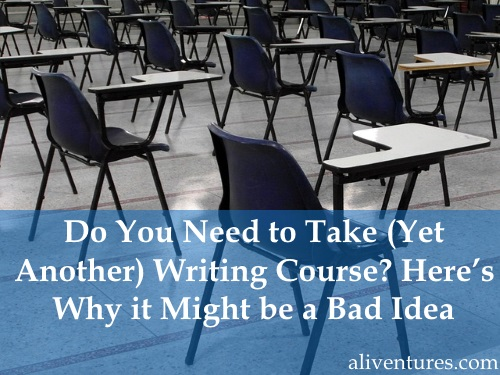 Do You Need to Take (Yet Another) Writing Course? Here's Why it Might be a Bad Idea