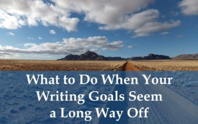 What to Do When Your Writing Goals Seem a Long Way Off