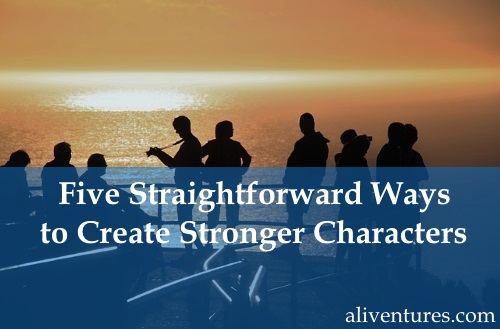 Five Straightforward Ways to Create Stronger Characters