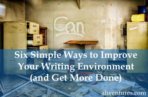 Six Simple Ways to Improve Your Writing Environment (and Get More Done)