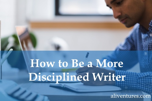 How to Be a More Disciplined Writer