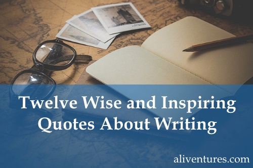 Twelve Wise and Inspiring Quotes About Writing