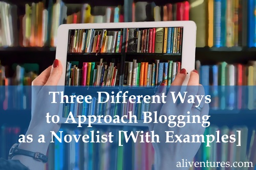 Three Different Ways to Approach Blogging as a Novelist [With Examples]