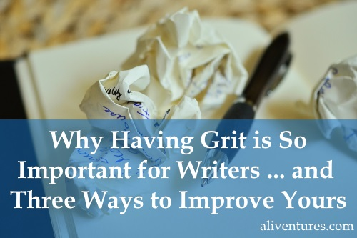 Why Having Grit is So Important for Writers … and Three Ways to Improve Yours [Guest Post]