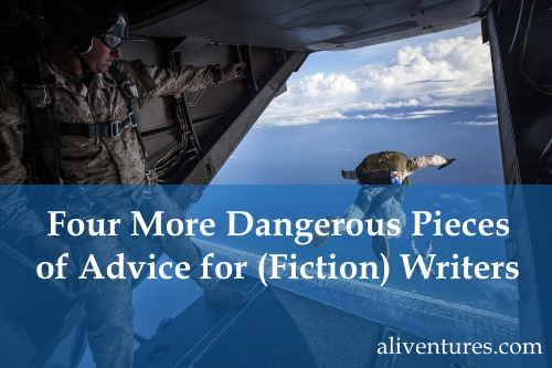 Four More Dangerous Pieces of Advice for (Fiction) Writers