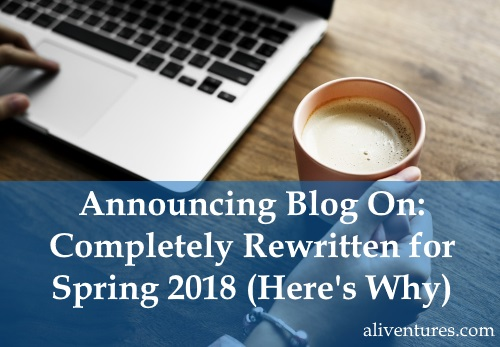 Announcing: Blog On – Completely Rewritten for Spring 2018 (Here's Why)