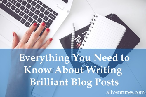 Everything You Need to Know About Writing Brilliant Blog Posts