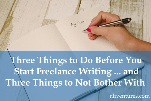 Three Things to Do Before You Start Freelance Writing … and Three Things Not to Bother With