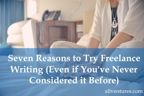 Seven Reasons to Try Freelance Writing (Even if You've Never Considered it Before)
