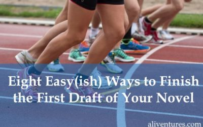Eight Easy(ish) Ways to Finish the First Draft of Your Novel