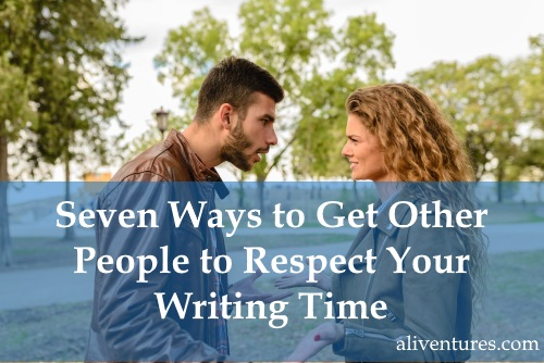 Seven Ways to Get Other People to Respect Your Writing Time