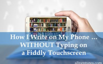 How I Write on My Phone … WITHOUT Typing on a Fiddly Touchscreen