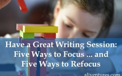Have a Great Writing Session: Five Ways to Focus … and Five Ways to Refocus