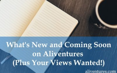 What's New and Coming Soon on Aliventures (Plus Your Views Wanted!)