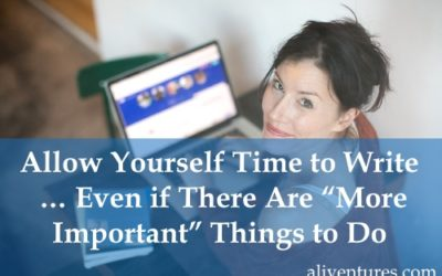 "Allow Yourself Time to Write … Even if There Are ""More Important"" Things to Do"