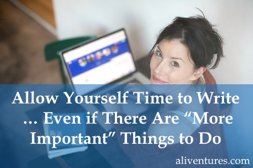 """Allow Yourself Time to Write … Even if There Are """"More Important"""" Things to Do"""