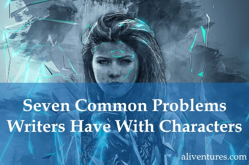 Seven Common Problems Writers Have With Characters