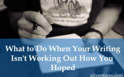 What to Do When Your Writing Isn't Working Out How You Hoped