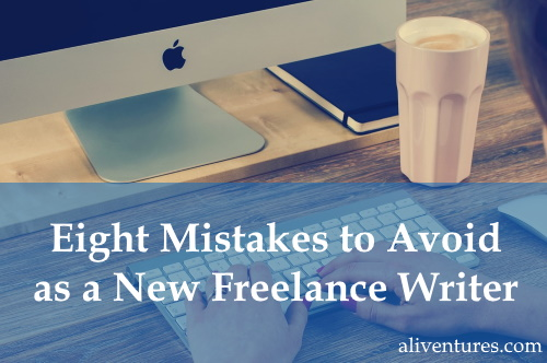 Eight Mistakes to Avoid as a New Freelance Writer
