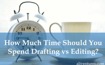How Much Time Should You Spend Drafting vs Editing?
