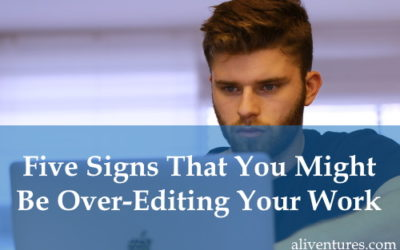 Five Signs That You Might Be Over-Editing Your Work