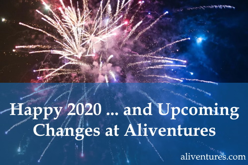 Happy 2020 … and Upcoming Changes at Aliventures