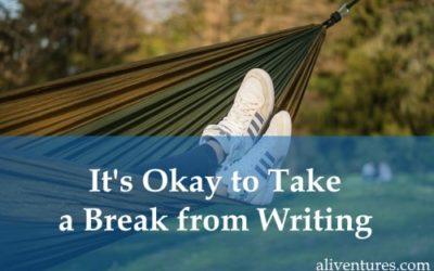 It's Okay to Take a Break from Writing