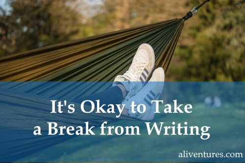 It's Okay to Take a Break from Writing
