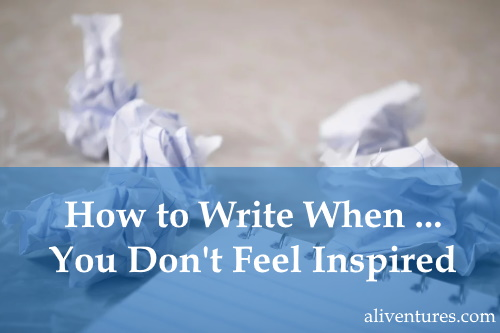 How to Write When … You Don't Feel Inspired
