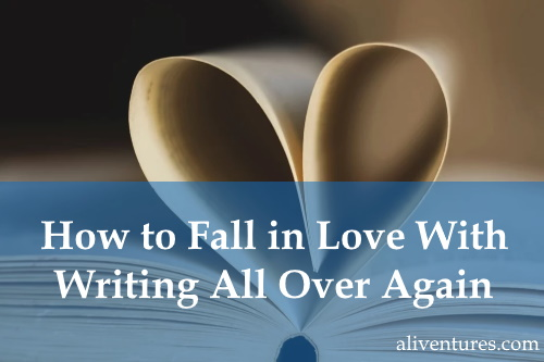 How to Fall in Love With Writing All Over Again